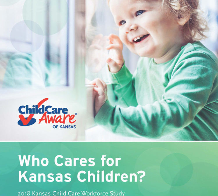 Who Cares for Kansas Children? 2018 Kansas Child Care Work Study and State Child Care Profile